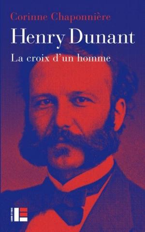 Henry Dunant La croix d'un homme