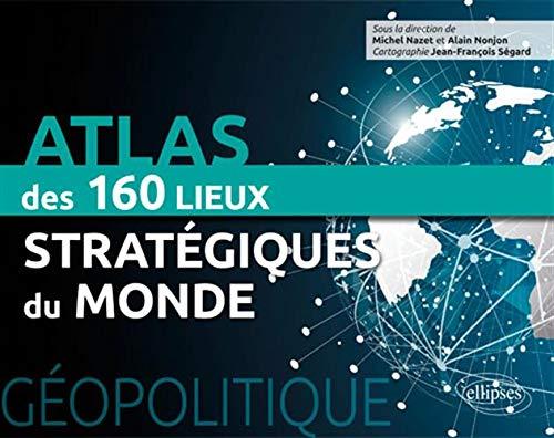 Géopolitique  Atlas des 160 lieux stratégiques du monde