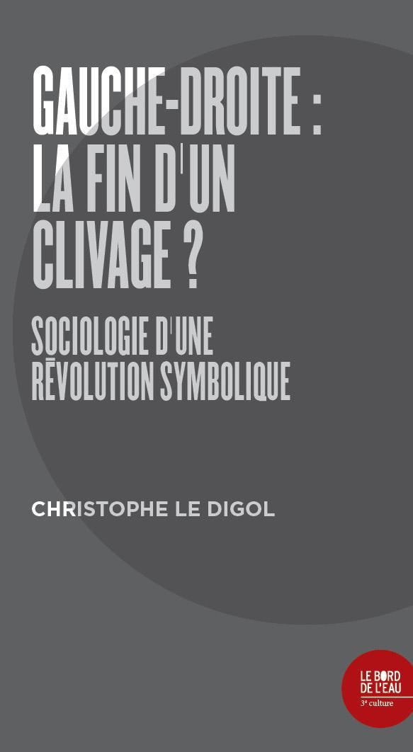 Gauche-droite  la fin d un clivage  sociologie d'une révolution symbolique