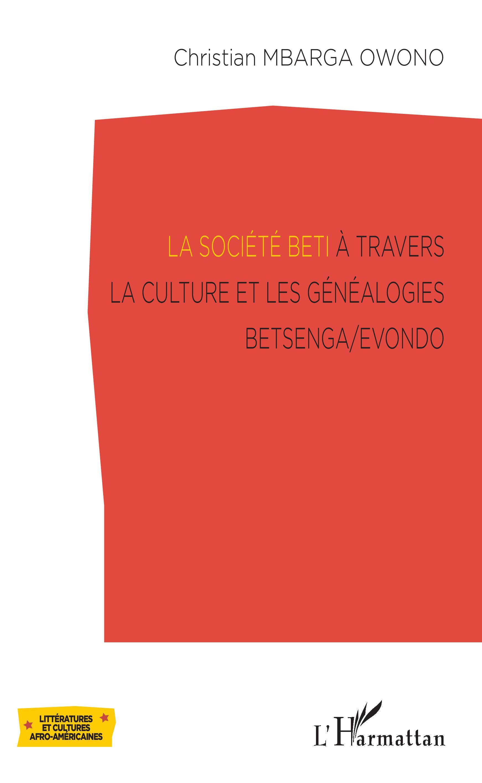 LA SOCIÉTÉ BETI À TRAVERS LA CULTURE ET LES GÉNÉALOGIES BETSENGA EVONDO